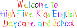 Welcome to High Five Kids English Daycare and School